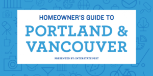 Blue and white banner reading Homeowner's guide to Portland & Vancouver. Interstate Pest Management serving Portland OR & Vancouver WA talks about their Homeowner's Guide to Portland & Vancouver.